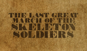 The Last Great March of the Skeleton Soldiers